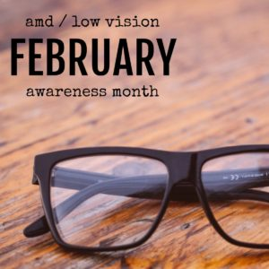 February Is AMD And Low Vision Awareness Month